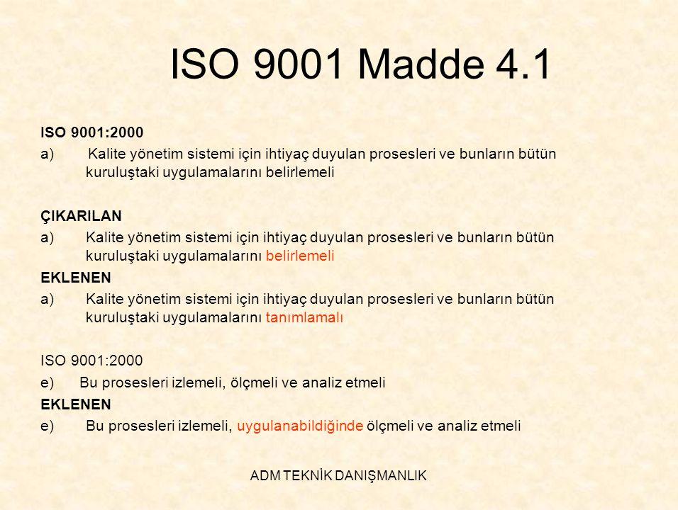 ADM TEKNİK DANIŞMANLIK ISO 9001 Madde 4.1 ISO 9001:2000 a) Kalite yönetim sistemi için ihtiyaç duyulan prosesleri ve bunların bütün kuruluştaki uygula