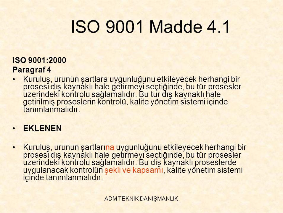 ADM TEKNİK DANIŞMANLIK ISO 9001 Madde 4.1 ISO 9001:2000 Paragraf 4 •Kuruluş, ürünün şartlara uygunluğunu etkileyecek herhangi bir prosesi dış kaynaklı