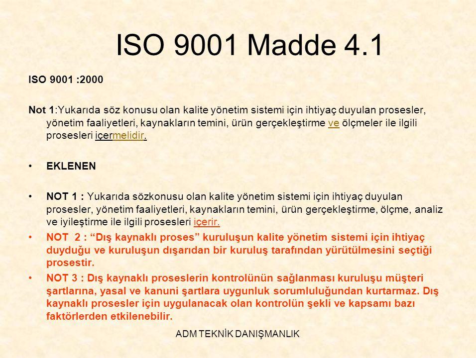 ADM TEKNİK DANIŞMANLIK ISO 9001 Madde 4.1 ISO 9001 :2000 Not 1:Yukarıda söz konusu olan kalite yönetim sistemi için ihtiyaç duyulan prosesler, yönetim