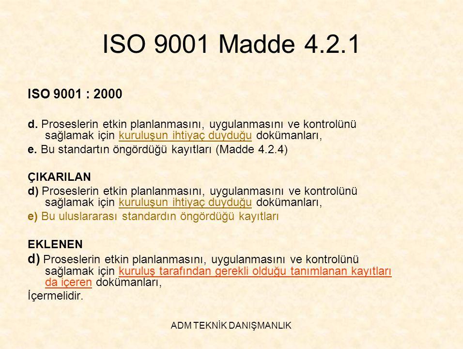 ADM TEKNİK DANIŞMANLIK ISO 9001 Madde 4.2.1 ISO 9001 : 2000 d. Proseslerin etkin planlanmasını, uygulanmasını ve kontrolünü sağlamak için kuruluşun ih