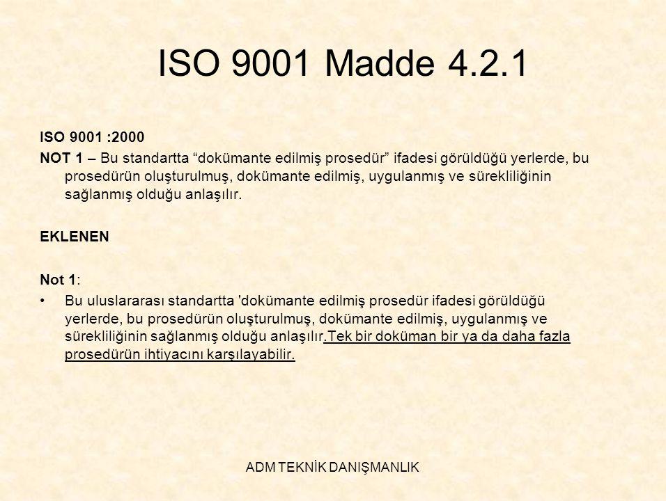 """ADM TEKNİK DANIŞMANLIK ISO 9001 Madde 4.2.1 ISO 9001 :2000 NOT 1 – Bu standartta """"dokümante edilmiş prosedür"""" ifadesi görüldüğü yerlerde, bu prosedürü"""