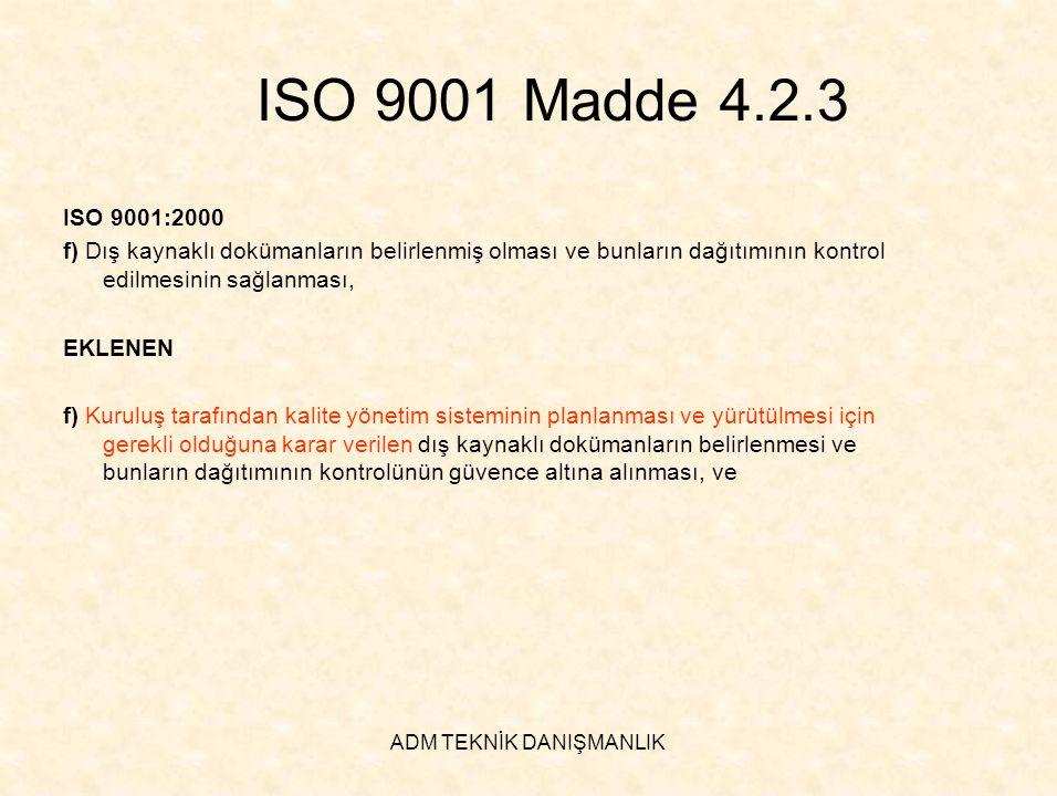ADM TEKNİK DANIŞMANLIK ISO 9001 Madde 4.2.3 ISO 9001:2000 f) Dış kaynaklı dokümanların belirlenmiş olması ve bunların dağıtımının kontrol edilmesinin