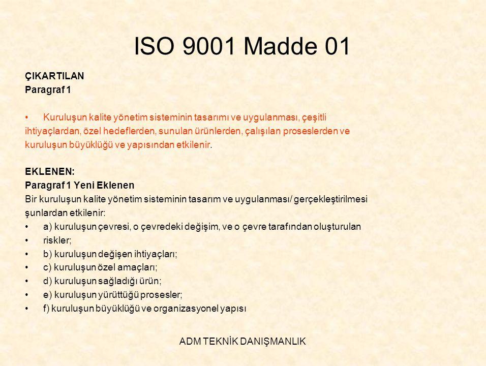 ADM TEKNİK DANIŞMANLIK ISO 9001 Madde 01 ÇIKARTILAN Paragraf 1 •Kuruluşun kalite yönetim sisteminin tasarımı ve uygulanması, çeşitli ihtiyaçlardan, öz