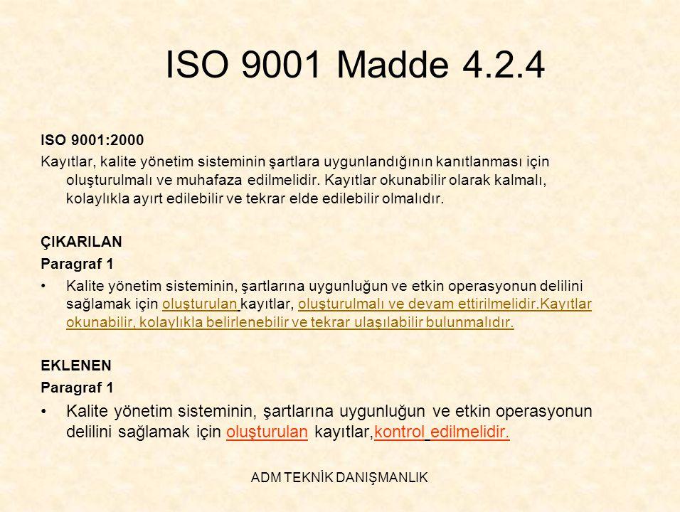 ADM TEKNİK DANIŞMANLIK ISO 9001 Madde 4.2.4 ISO 9001:2000 Kayıtlar, kalite yönetim sisteminin şartlara uygunlandığının kanıtlanması için oluşturulmalı