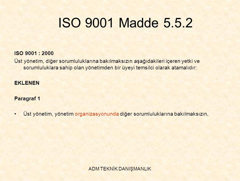 ADM TEKNİK DANIŞMANLIK ISO 9001 Madde 5.5.2 ISO 9001 : 2000 Üst yönetim, diğer sorumluluklarına bakılmaksızın aşağıdakileri içeren yetki ve sorumluluk