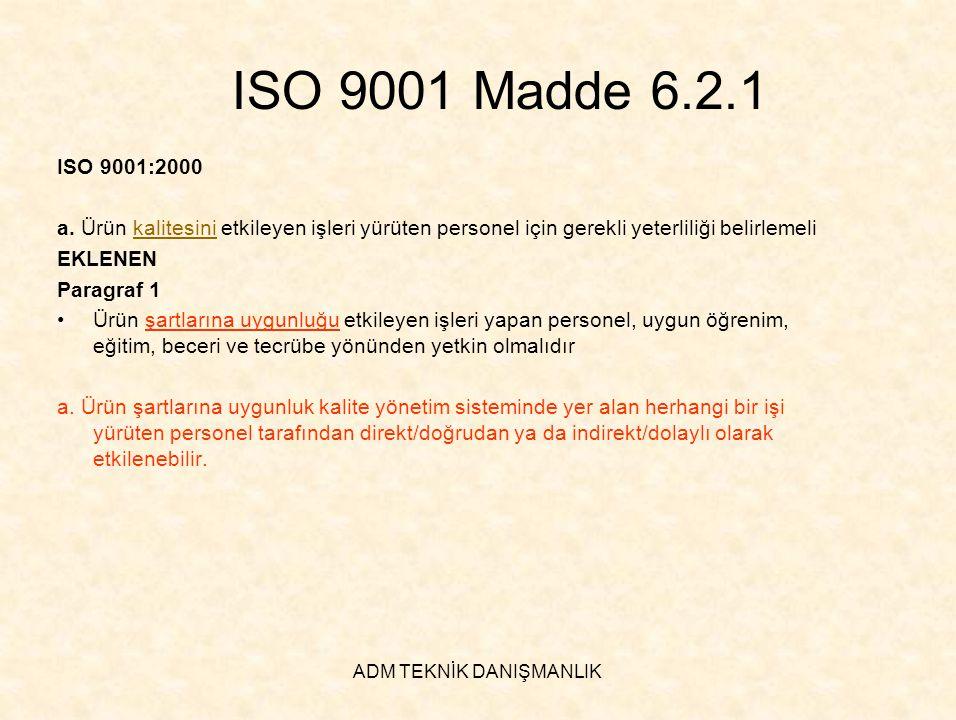 ADM TEKNİK DANIŞMANLIK ISO 9001 Madde 6.2.1 ISO 9001:2000 a. Ürün kalitesini etkileyen işleri yürüten personel için gerekli yeterliliği belirlemeli EK