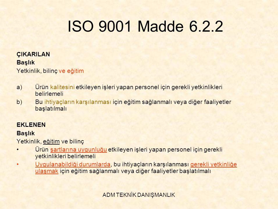 ADM TEKNİK DANIŞMANLIK ISO 9001 Madde 6.2.2 ÇIKARILAN Başlık Yetkinlik, bilinç ve eğitim a)Ürün kalitesini etkileyen işleri yapan personel için gerekl
