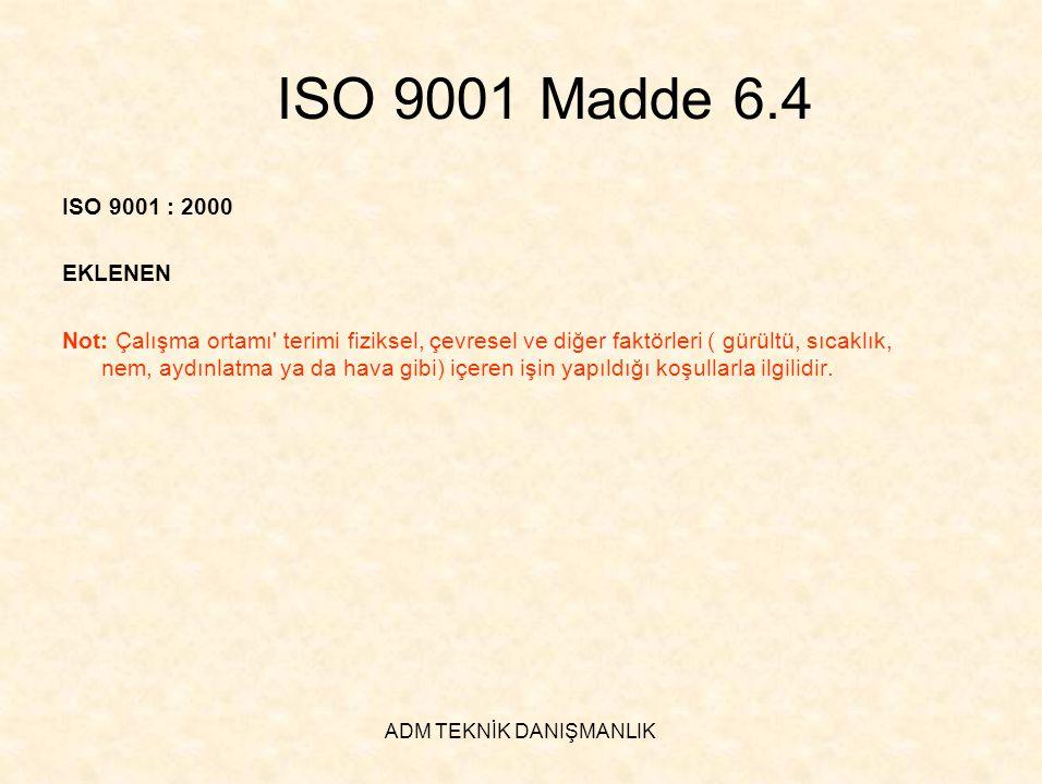 ADM TEKNİK DANIŞMANLIK ISO 9001 Madde 6.4 ISO 9001 : 2000 EKLENEN Not: Çalışma ortamı' terimi fiziksel, çevresel ve diğer faktörleri ( gürültü, sıcakl