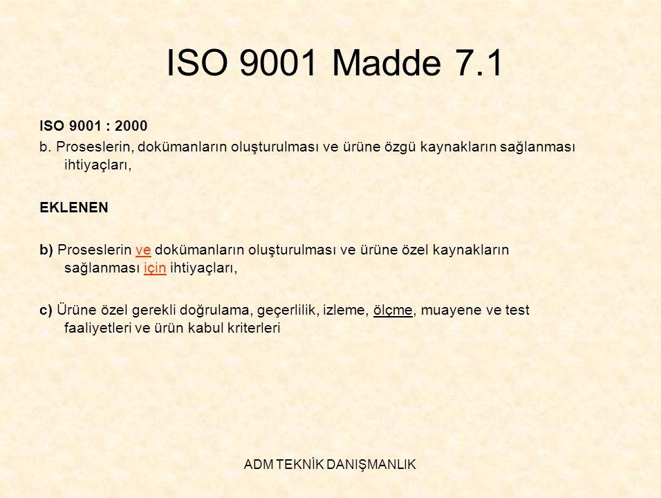 ADM TEKNİK DANIŞMANLIK ISO 9001 Madde 7.1 ISO 9001 : 2000 b. Proseslerin, dokümanların oluşturulması ve ürüne özgü kaynakların sağlanması ihtiyaçları,
