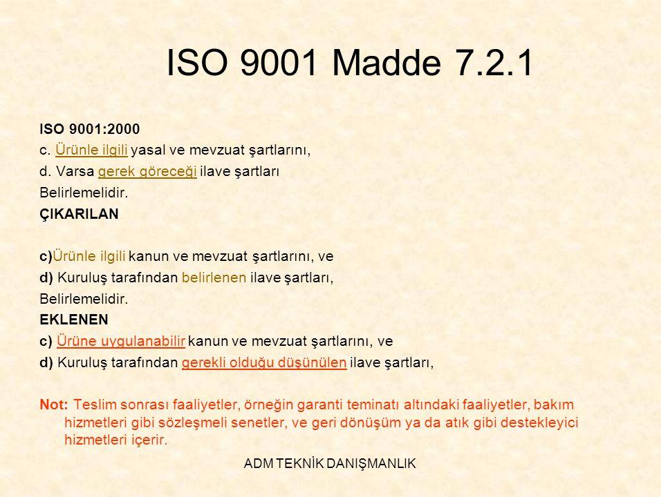 ADM TEKNİK DANIŞMANLIK ISO 9001 Madde 7.2.1 ISO 9001:2000 c. Ürünle ilgili yasal ve mevzuat şartlarını, d. Varsa gerek göreceği ilave şartları Belirle