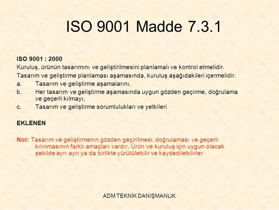 ADM TEKNİK DANIŞMANLIK ISO 9001 Madde 7.3.1 ISO 9001 : 2000 Kuruluş, ürünün tasarımını ve geliştirilmesini planlamalı ve kontrol etmelidir. Tasarım ve