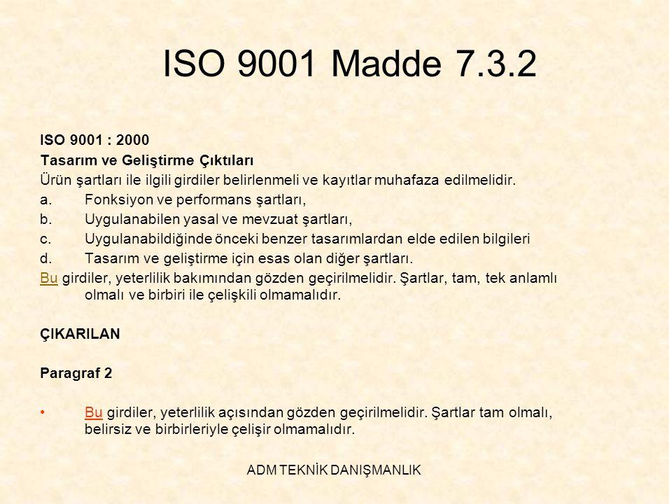 ADM TEKNİK DANIŞMANLIK ISO 9001 Madde 7.3.2 ISO 9001 : 2000 Tasarım ve Geliştirme Çıktıları Ürün şartları ile ilgili girdiler belirlenmeli ve kayıtlar
