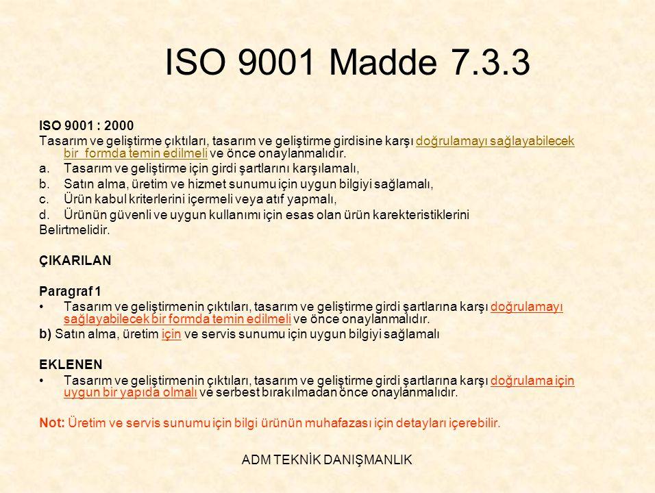 ADM TEKNİK DANIŞMANLIK ISO 9001 Madde 7.3.3 ISO 9001 : 2000 Tasarım ve geliştirme çıktıları, tasarım ve geliştirme girdisine karşı doğrulamayı sağlaya