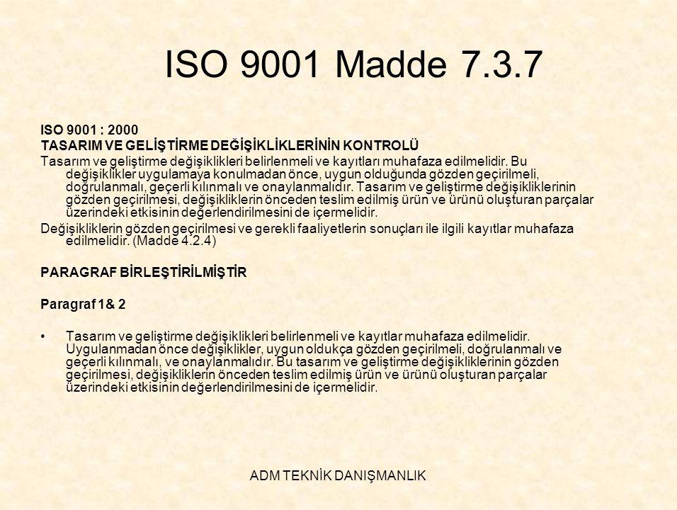 ADM TEKNİK DANIŞMANLIK ISO 9001 Madde 7.3.7 ISO 9001 : 2000 TASARIM VE GELİŞTİRME DEĞİŞİKLİKLERİNİN KONTROLÜ Tasarım ve geliştirme değişiklikleri beli