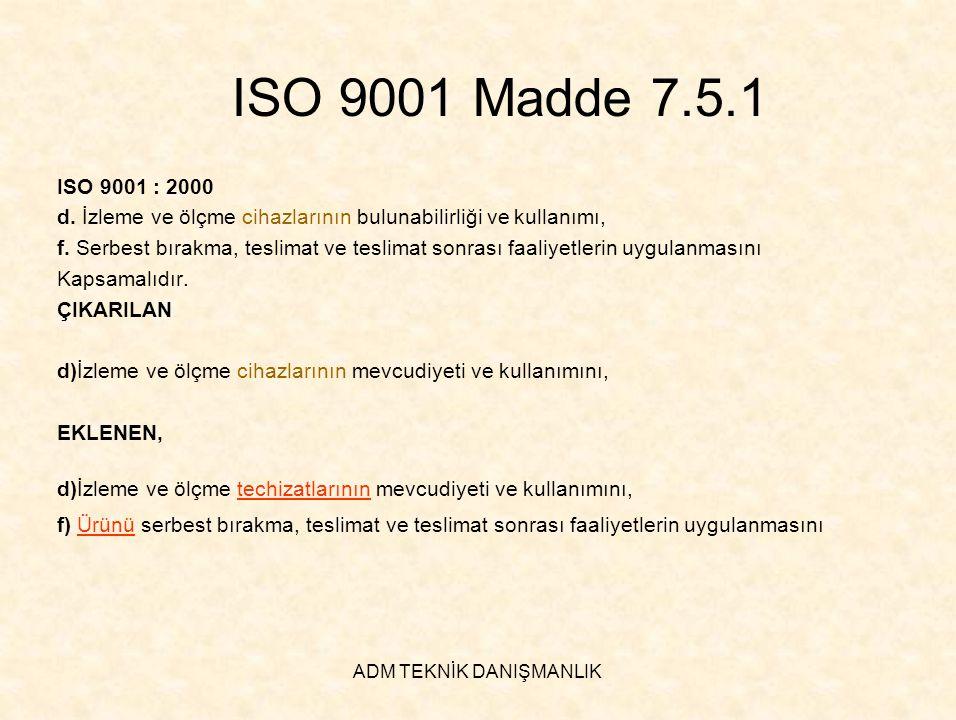 ADM TEKNİK DANIŞMANLIK ISO 9001 Madde 7.5.1 ISO 9001 : 2000 d. İzleme ve ölçme cihazlarının bulunabilirliği ve kullanımı, f. Serbest bırakma, teslimat