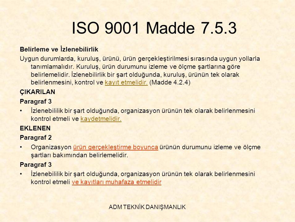 ADM TEKNİK DANIŞMANLIK ISO 9001 Madde 7.5.3 Belirleme ve İzlenebilirlik Uygun durumlarda, kuruluş, ürünü, ürün gerçekleştirilmesi sırasında uygun yoll