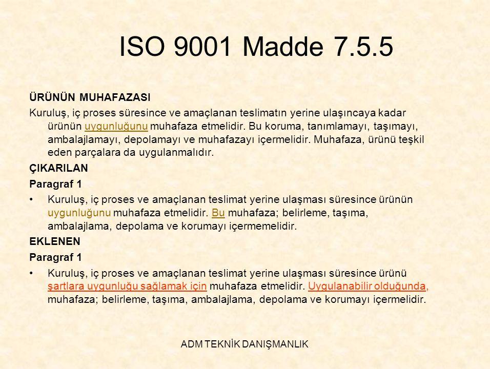 ADM TEKNİK DANIŞMANLIK ISO 9001 Madde 7.5.5 ÜRÜNÜN MUHAFAZASI Kuruluş, iç proses süresince ve amaçlanan teslimatın yerine ulaşıncaya kadar ürünün uygu