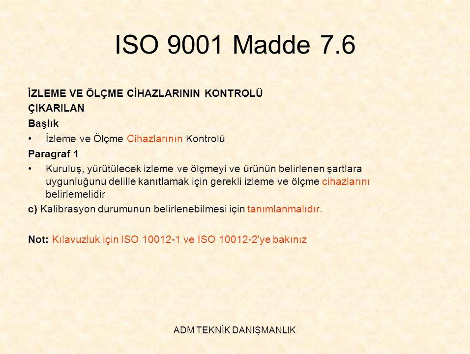 ADM TEKNİK DANIŞMANLIK ISO 9001 Madde 7.6 İZLEME VE ÖLÇME CİHAZLARININ KONTROLÜ ÇIKARILAN Başlık •İzleme ve Ölçme Cihazlarının Kontrolü Paragraf 1 •Ku