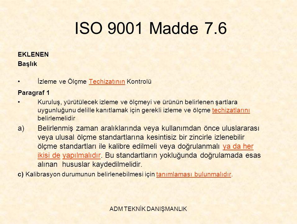 ADM TEKNİK DANIŞMANLIK ISO 9001 Madde 7.6 EKLENEN Başlık •İzleme ve Ölçme Techizatının Kontrolü Paragraf 1 •Kuruluş, yürütülecek izleme ve ölçmeyi ve