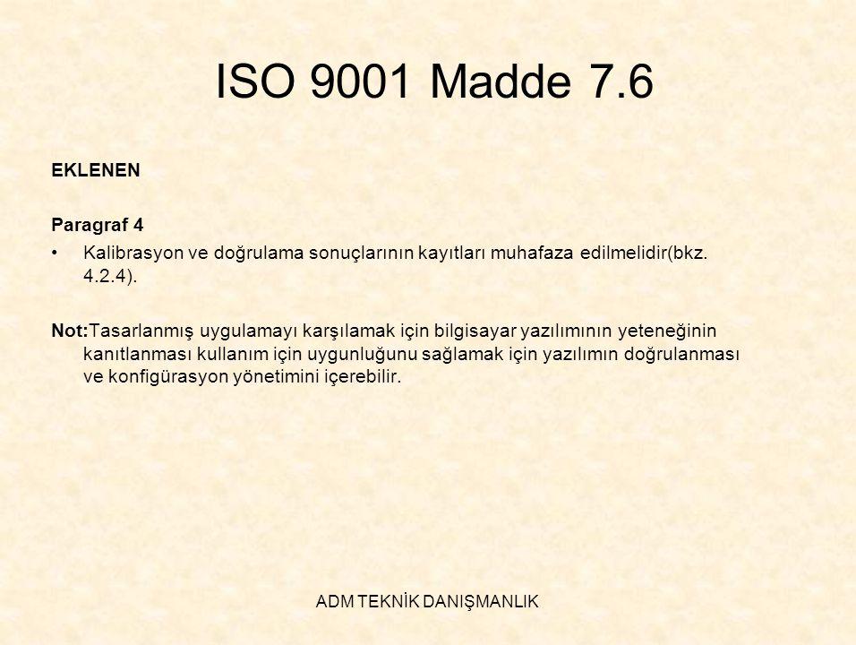 ADM TEKNİK DANIŞMANLIK ISO 9001 Madde 7.6 EKLENEN Paragraf 4 •Kalibrasyon ve doğrulama sonuçlarının kayıtları muhafaza edilmelidir(bkz. 4.2.4). Not:Ta