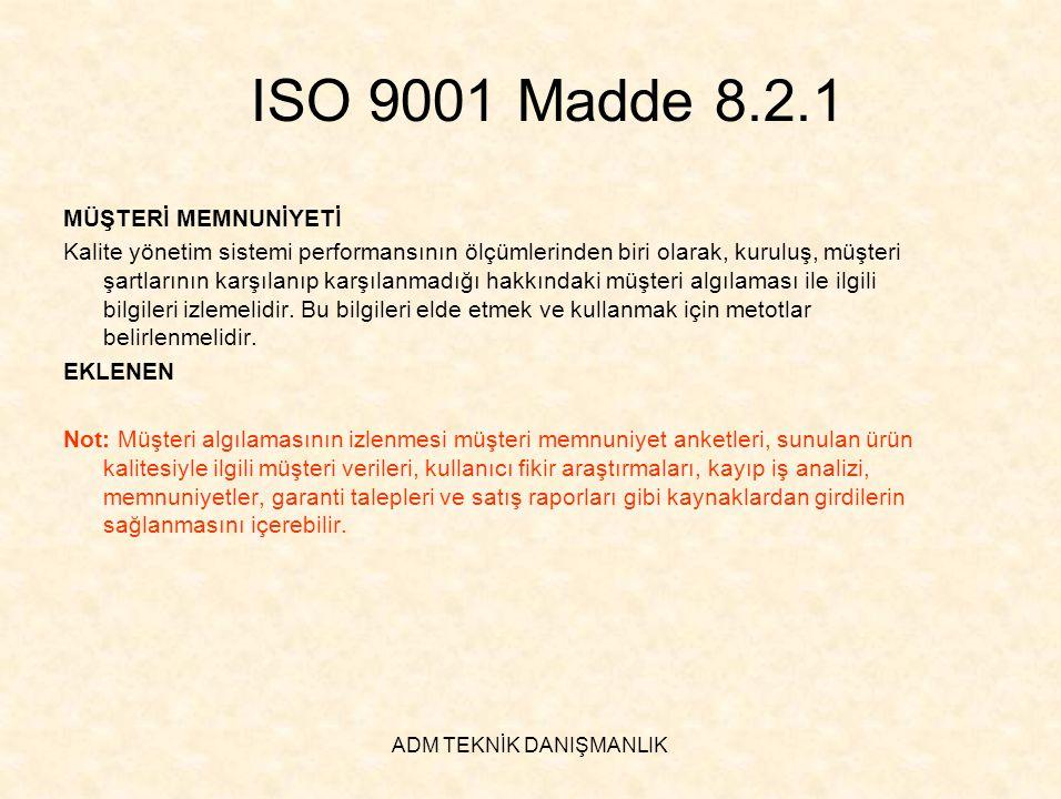 ADM TEKNİK DANIŞMANLIK ISO 9001 Madde 8.2.1 MÜŞTERİ MEMNUNİYETİ Kalite yönetim sistemi performansının ölçümlerinden biri olarak, kuruluş, müşteri şart