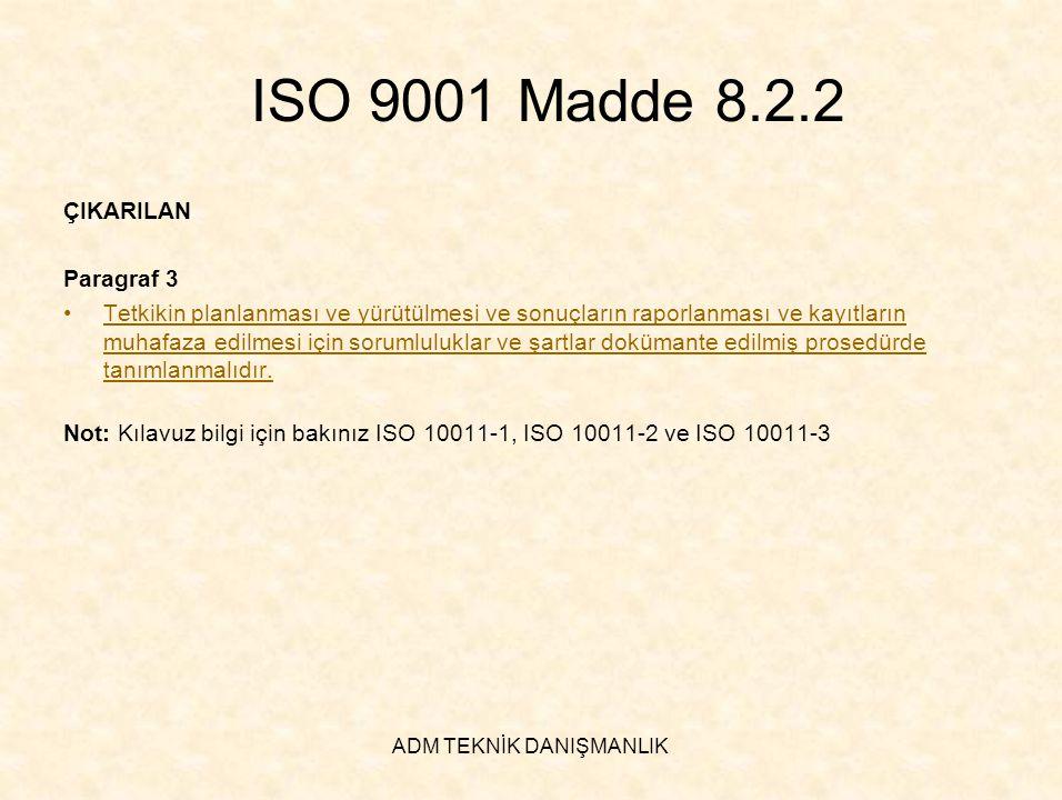 ADM TEKNİK DANIŞMANLIK ISO 9001 Madde 8.2.2 ÇIKARILAN Paragraf 3 •Tetkikin planlanması ve yürütülmesi ve sonuçların raporlanması ve kayıtların muhafaz
