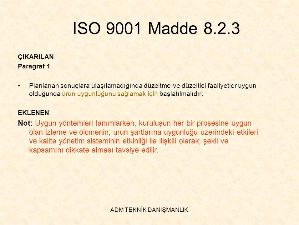 ADM TEKNİK DANIŞMANLIK ISO 9001 Madde 8.2.3 ÇIKARILAN Paragraf 1 •Planlanan sonuçlara ulaşılamadığında düzeltme ve düzeltici faaliyetler uygun olduğun