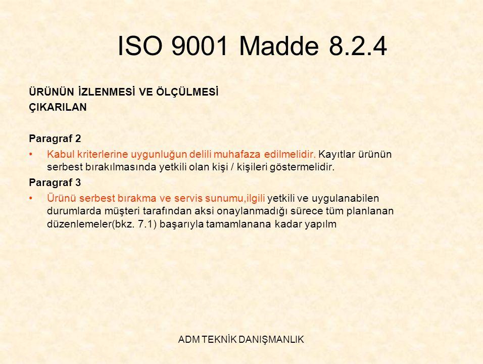 ADM TEKNİK DANIŞMANLIK ISO 9001 Madde 8.2.4 ÜRÜNÜN İZLENMESİ VE ÖLÇÜLMESİ ÇIKARILAN Paragraf 2 •Kabul kriterlerine uygunluğun delili muhafaza edilmeli