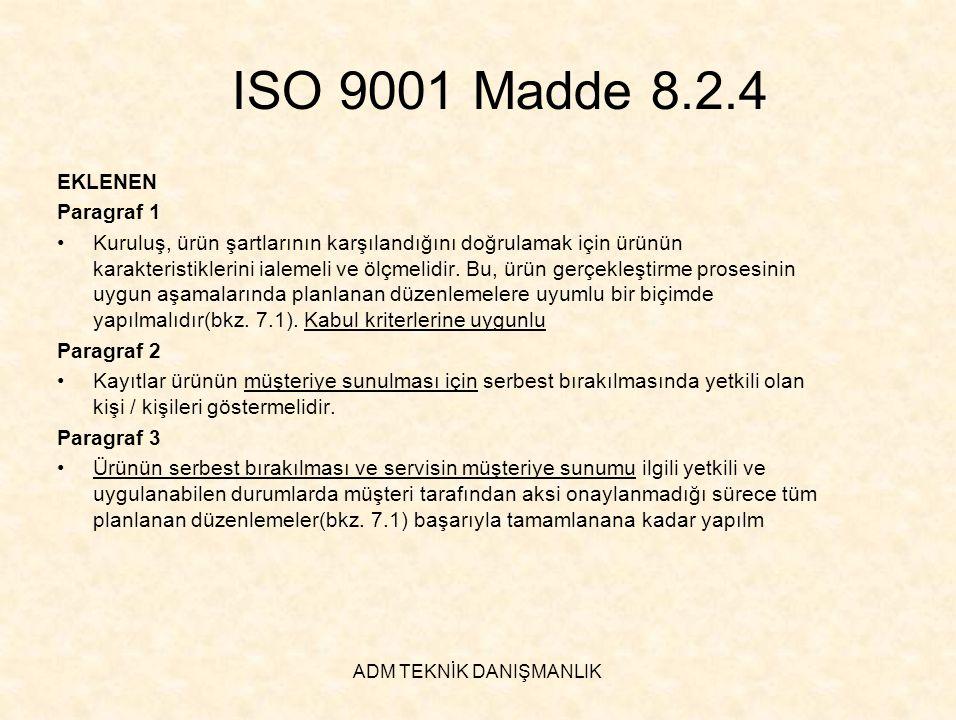 ADM TEKNİK DANIŞMANLIK ISO 9001 Madde 8.2.4 EKLENEN Paragraf 1 •Kuruluş, ürün şartlarının karşılandığını doğrulamak için ürünün karakteristiklerini ia