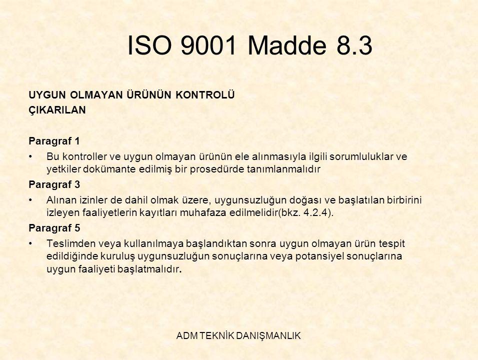 ADM TEKNİK DANIŞMANLIK ISO 9001 Madde 8.3 UYGUN OLMAYAN ÜRÜNÜN KONTROLÜ ÇIKARILAN Paragraf 1 •Bu kontroller ve uygun olmayan ürünün ele alınmasıyla il