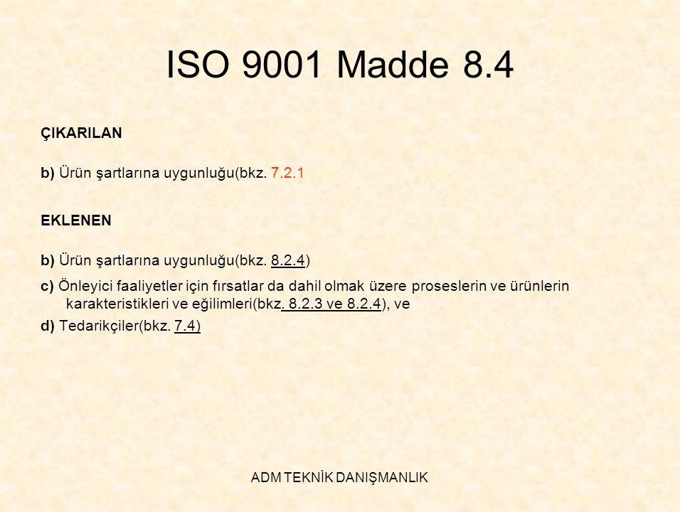 ADM TEKNİK DANIŞMANLIK ISO 9001 Madde 8.4 ÇIKARILAN b) Ürün şartlarına uygunluğu(bkz. 7.2.1 EKLENEN b) Ürün şartlarına uygunluğu(bkz. 8.2.4) c) Önleyi