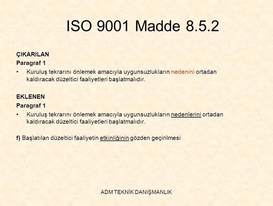 ADM TEKNİK DANIŞMANLIK ISO 9001 Madde 8.5.2 ÇIKARILAN Paragraf 1 •Kuruluş tekrarını önlemek amacıyla uygunsuzlukların nedenini ortadan kaldıracak düze
