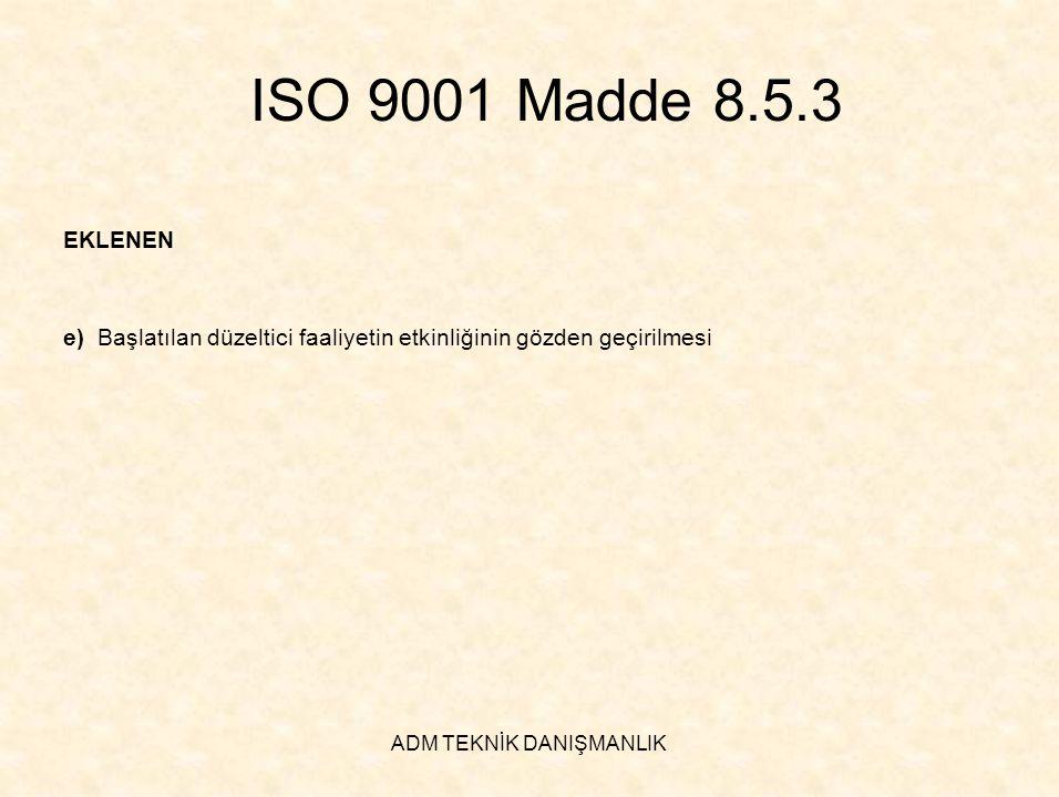 ADM TEKNİK DANIŞMANLIK ISO 9001 Madde 8.5.3 EKLENEN e) Başlatılan düzeltici faaliyetin etkinliğinin gözden geçirilmesi