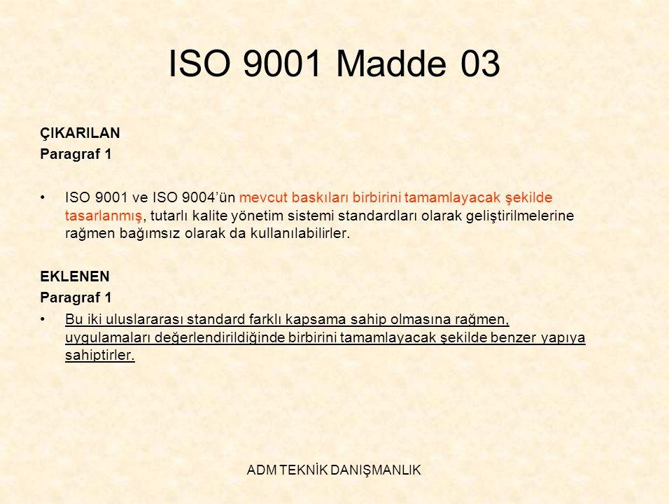 ADM TEKNİK DANIŞMANLIK ISO 9001 Madde 03 ÇIKARILAN Paragraf 3 •ISO 9004, Kalite Yönetim Sisteminin hedefleri için, özellikle bir kuruluşun genel performansı, verimliliğinin ve etkinliğin sürekli iyileştirilmesi bakımından, ISO 9001'in yaptığından daha geniş bir biçimde rehberlik sağlar.