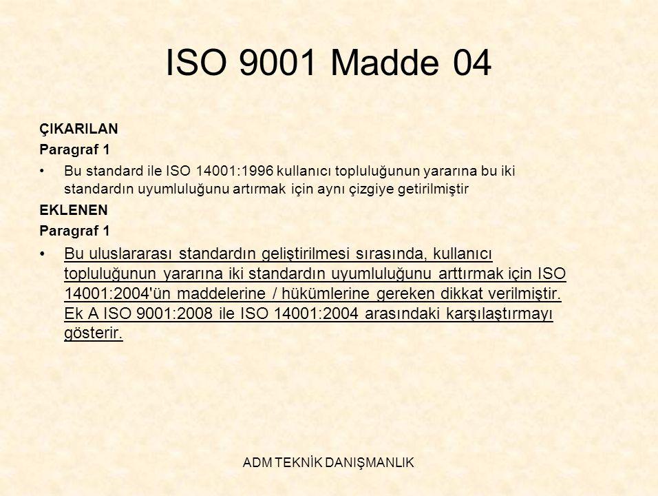 ADM TEKNİK DANIŞMANLIK ISO 9001 Madde 04 ÇIKARILAN Paragraf 1 •Bu standard ile ISO 14001:1996 kullanıcı topluluğunun yararına bu iki standardın uyumlu