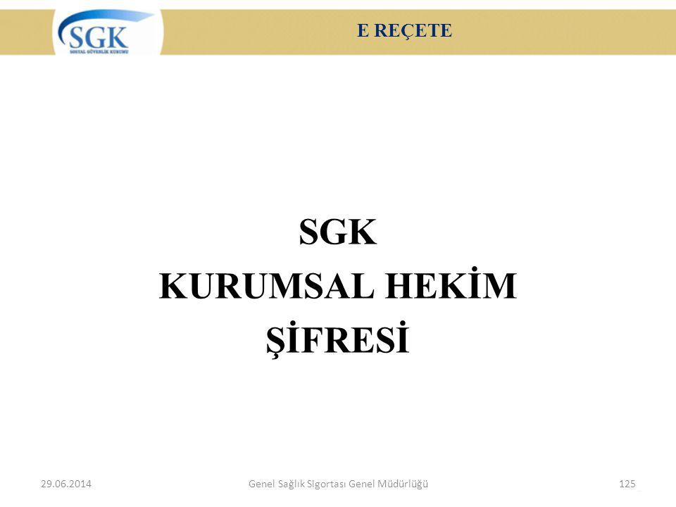 E REÇETE SGK KURUMSAL HEKİM ŞİFRESİ 29.06.2014Genel Sağlık Sigortası Genel Müdürlüğü125
