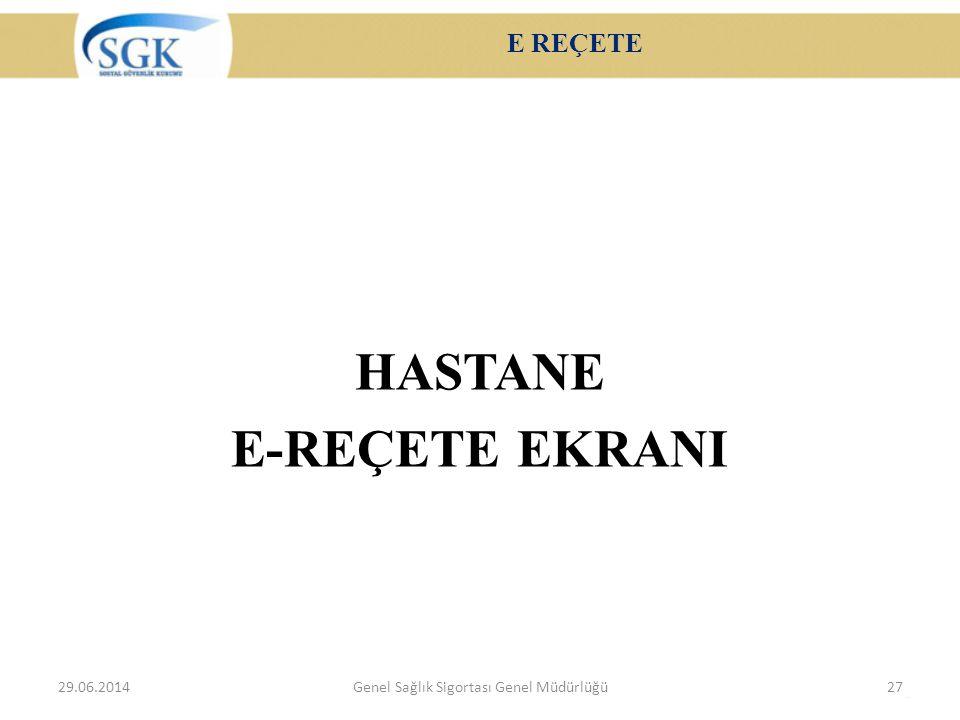 E REÇETE HASTANE E-REÇETE EKRANI 29.06.2014Genel Sağlık Sigortası Genel Müdürlüğü27