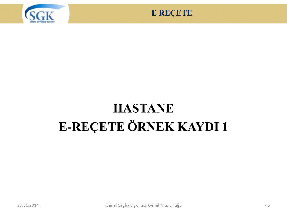 E REÇETE HASTANE E-REÇETE ÖRNEK KAYDI 1 29.06.2014Genel Sağlık Sigortası Genel Müdürlüğü46