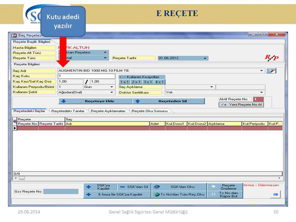 E REÇETE 29.06.2014Genel Sağlık Sigortası Genel Müdürlüğü50 Kutu adedi yazılır