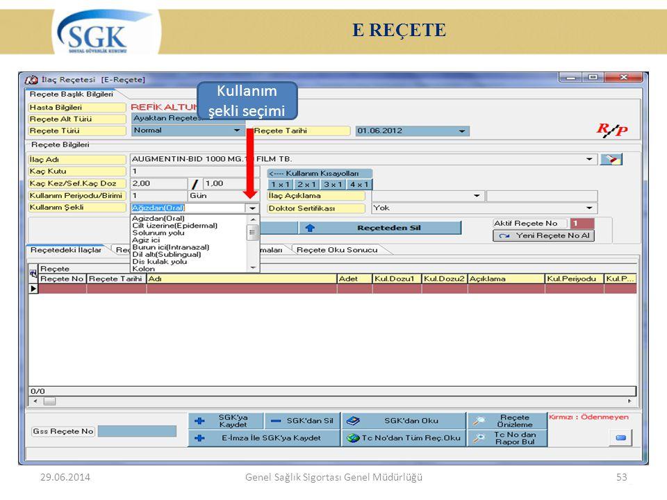 E REÇETE 29.06.2014Genel Sağlık Sigortası Genel Müdürlüğü53 Kullanım şekli seçimi