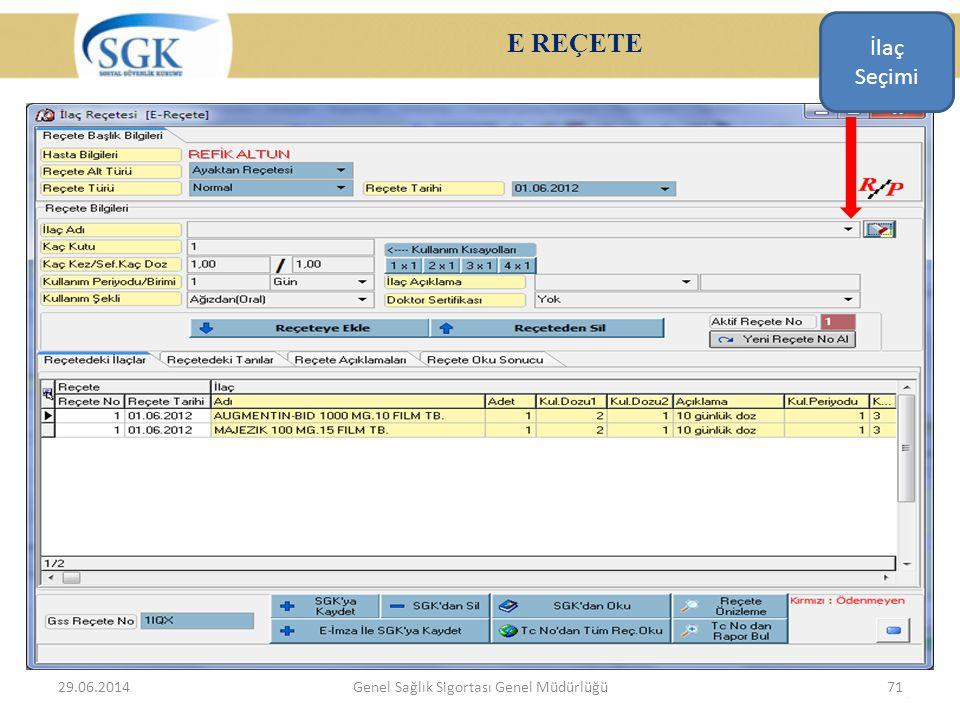 E REÇETE 29.06.2014Genel Sağlık Sigortası Genel Müdürlüğü71 İlaç Seçimi