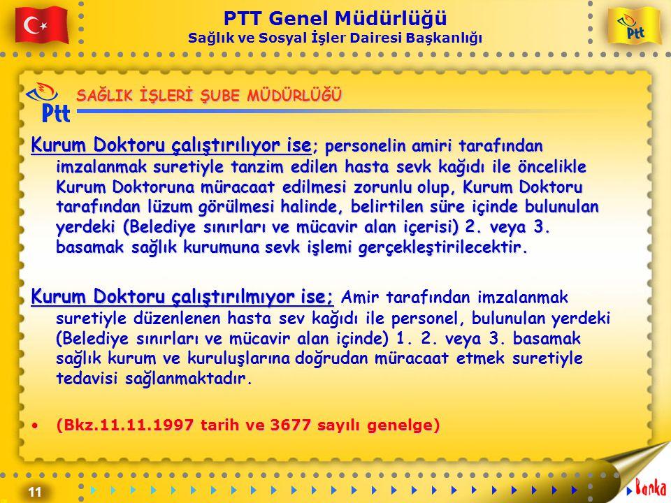 11 PTT Genel Müdürlüğü Sağlık ve Sosyal İşler Dairesi Başkanlığı SAĞLIK İŞLERİ ŞUBE MÜDÜRLÜĞÜ Kurum Doktoru çalıştırılıyor ise ; personelin amiri tara