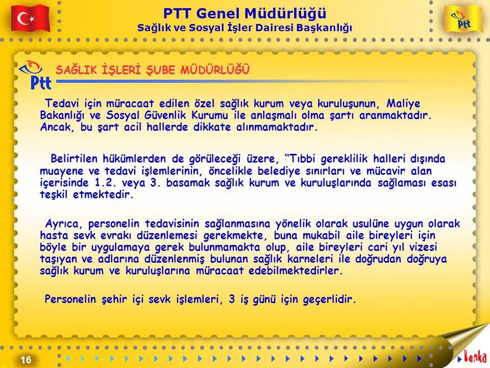 16 PTT Genel Müdürlüğü Sağlık ve Sosyal İşler Dairesi Başkanlığı SAĞLIK İŞLERİ ŞUBE MÜDÜRLÜĞÜ Tedavi için müracaat edilen özel sağlık kurum veya kurul