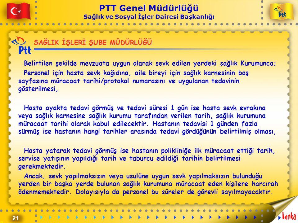 21 PTT Genel Müdürlüğü Sağlık ve Sosyal İşler Dairesi Başkanlığı SAĞLIK İŞLERİ ŞUBE MÜDÜRLÜĞÜ Belirtilen şekilde mevzuata uygun olarak sevk edilen yer