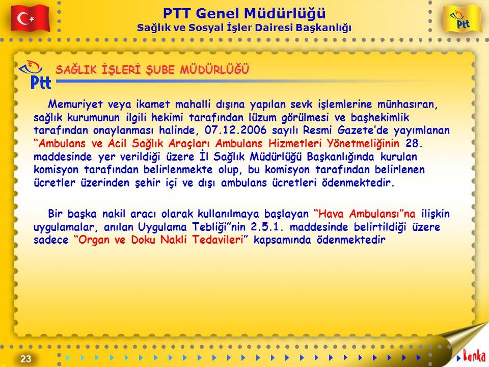 23 PTT Genel Müdürlüğü Sağlık ve Sosyal İşler Dairesi Başkanlığı SAĞLIK İŞLERİ ŞUBE MÜDÜRLÜĞÜ Memuriyet veya ikamet mahalli dışına yapılan sevk işleml
