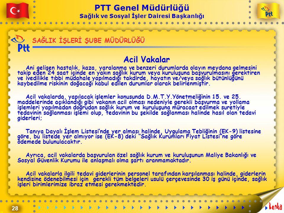 28 PTT Genel Müdürlüğü Sağlık ve Sosyal İşler Dairesi Başkanlığı SAĞLIK İŞLERİ ŞUBE MÜDÜRLÜĞÜ Acil Vakalar Ani gelişen hastalık, kaza, yaralanma ve be