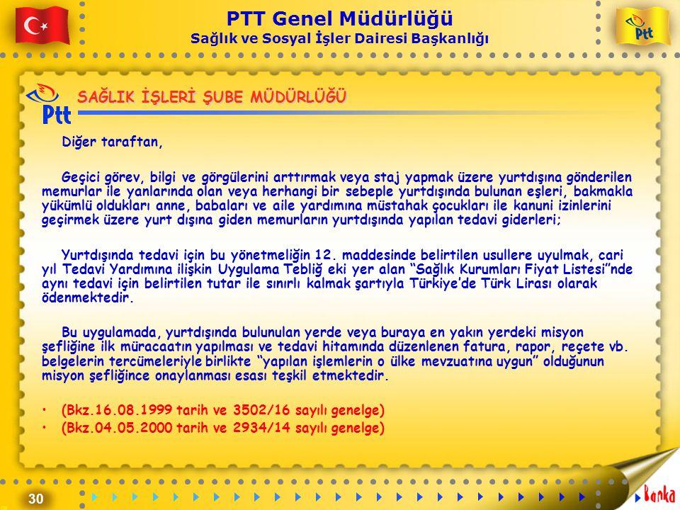 30 PTT Genel Müdürlüğü Sağlık ve Sosyal İşler Dairesi Başkanlığı SAĞLIK İŞLERİ ŞUBE MÜDÜRLÜĞÜ Diğer taraftan, Geçici görev, bilgi ve görgülerini arttı