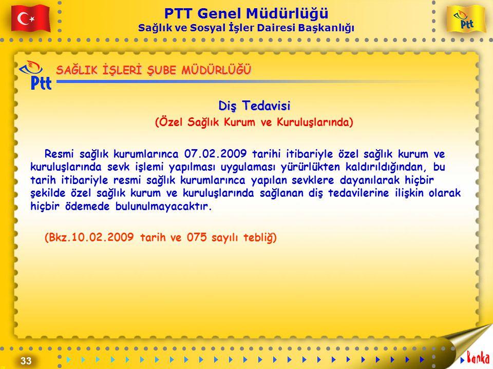 33 PTT Genel Müdürlüğü Sağlık ve Sosyal İşler Dairesi Başkanlığı SAĞLIK İŞLERİ ŞUBE MÜDÜRLÜĞÜ Diş Tedavisi (Özel Sağlık Kurum ve Kuruluşlarında) Resmi