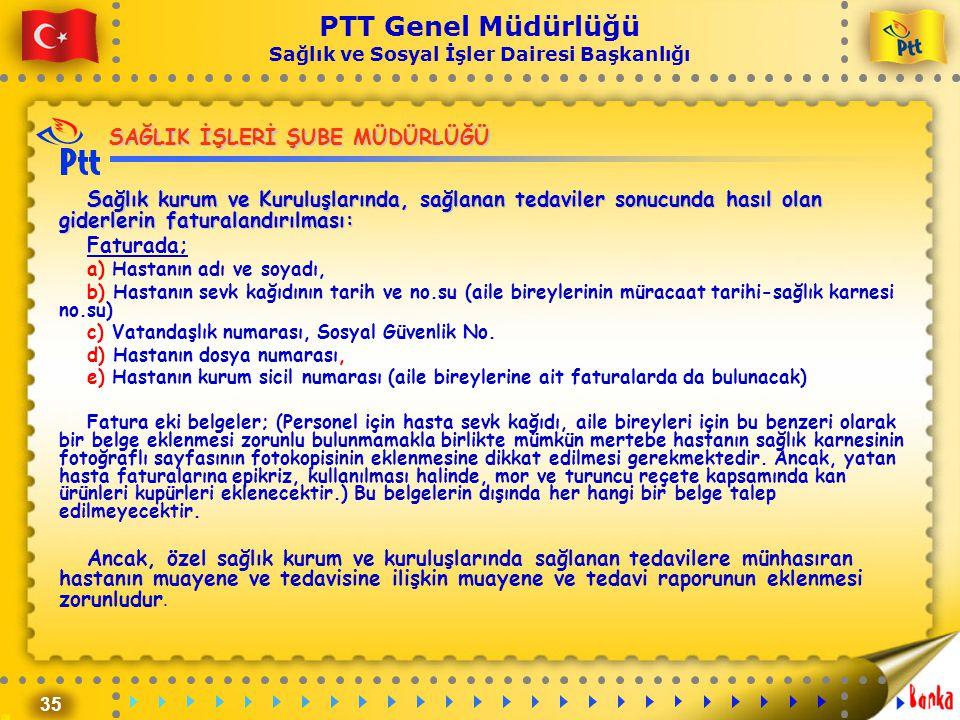 35 PTT Genel Müdürlüğü Sağlık ve Sosyal İşler Dairesi Başkanlığı SAĞLIK İŞLERİ ŞUBE MÜDÜRLÜĞÜ Sağlık kurum ve Kuruluşlarında, sağlanan tedaviler sonuc