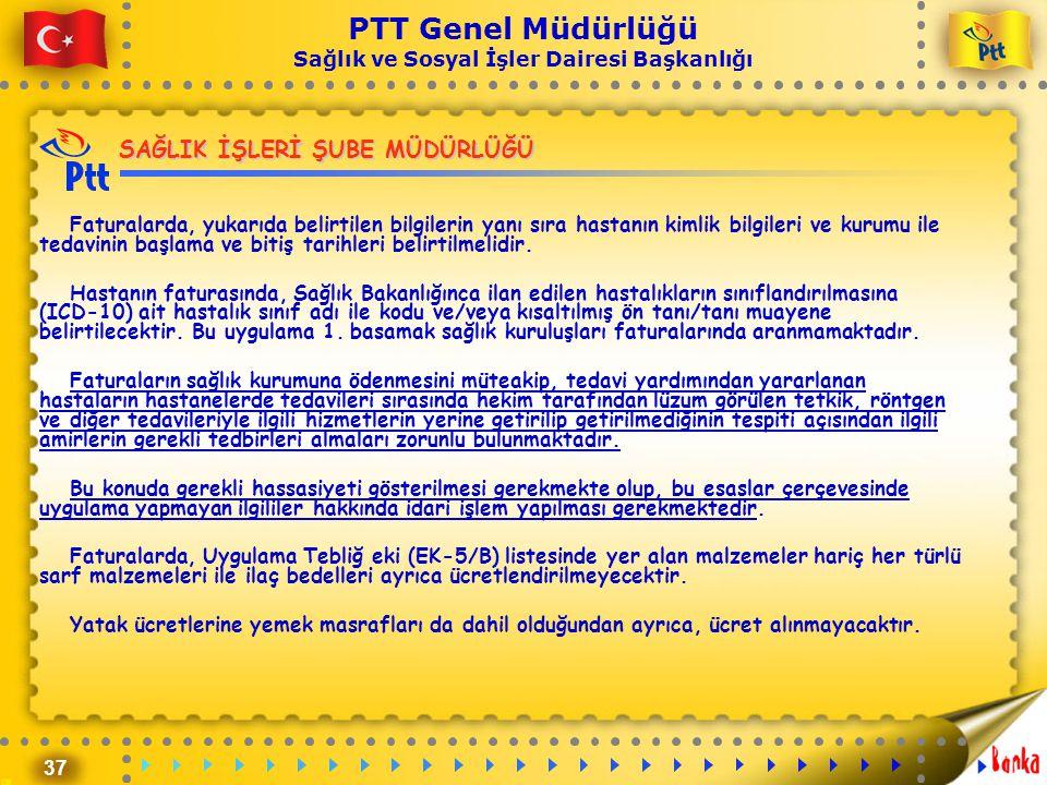 37 PTT Genel Müdürlüğü Sağlık ve Sosyal İşler Dairesi Başkanlığı SAĞLIK İŞLERİ ŞUBE MÜDÜRLÜĞÜ Faturalarda, yukarıda belirtilen bilgilerin yanı sıra ha